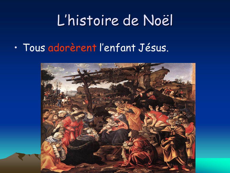 Lhistoire de Noël Tous adorèrent lenfant Jésus.