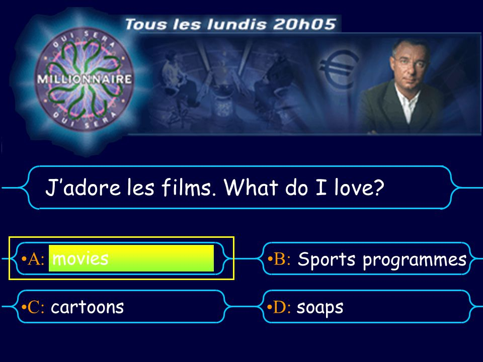 A:B: D:C: Jadore les films. What do I love? cartoonssoaps movies Sports programmes