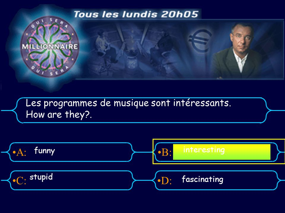 A:B: D:C: Les programmes de musique sont intéressants. How are they?. funny stupid fascinating interesting