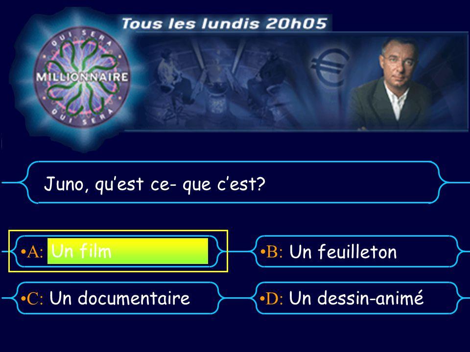 A:B: D:C: Juno, quest ce- que cest Un documentaireUn dessin-animé Un film Un feuilleton
