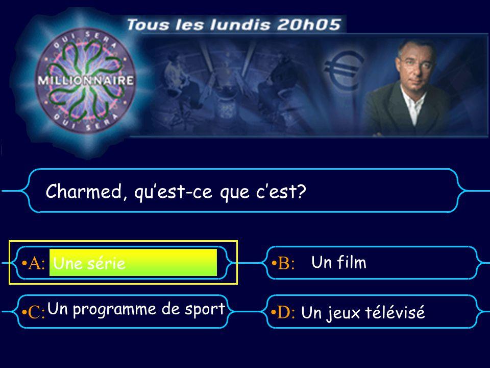 A:B: D:C: Charmed, quest-ce que cest Un programme de sport Un jeux télévisé Une série Un film