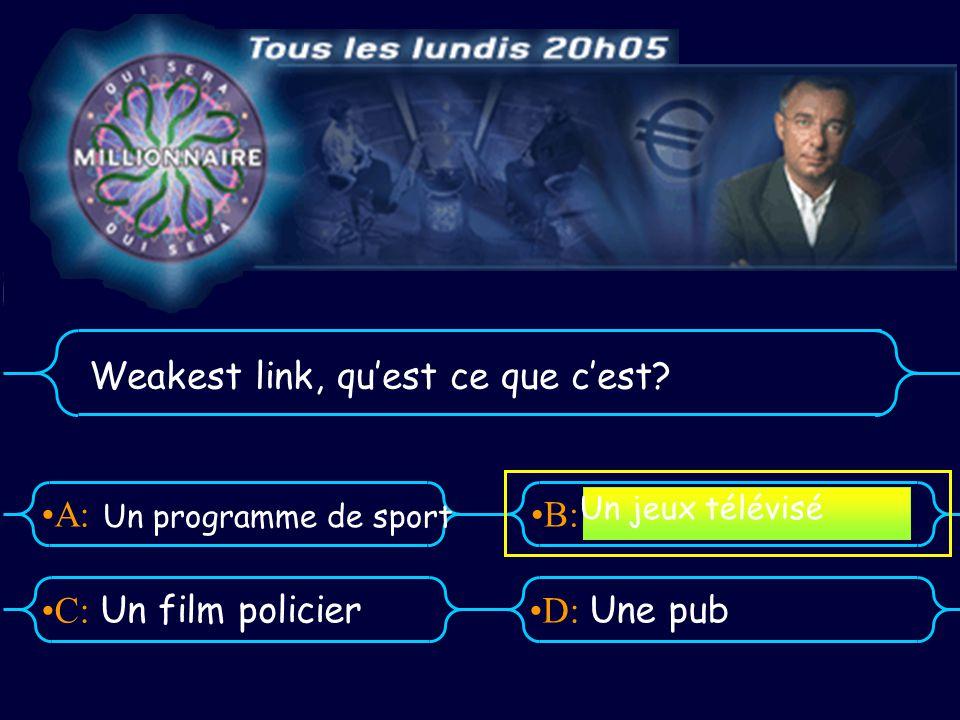 A:B: D:C: Weakest link, quest ce que cest.