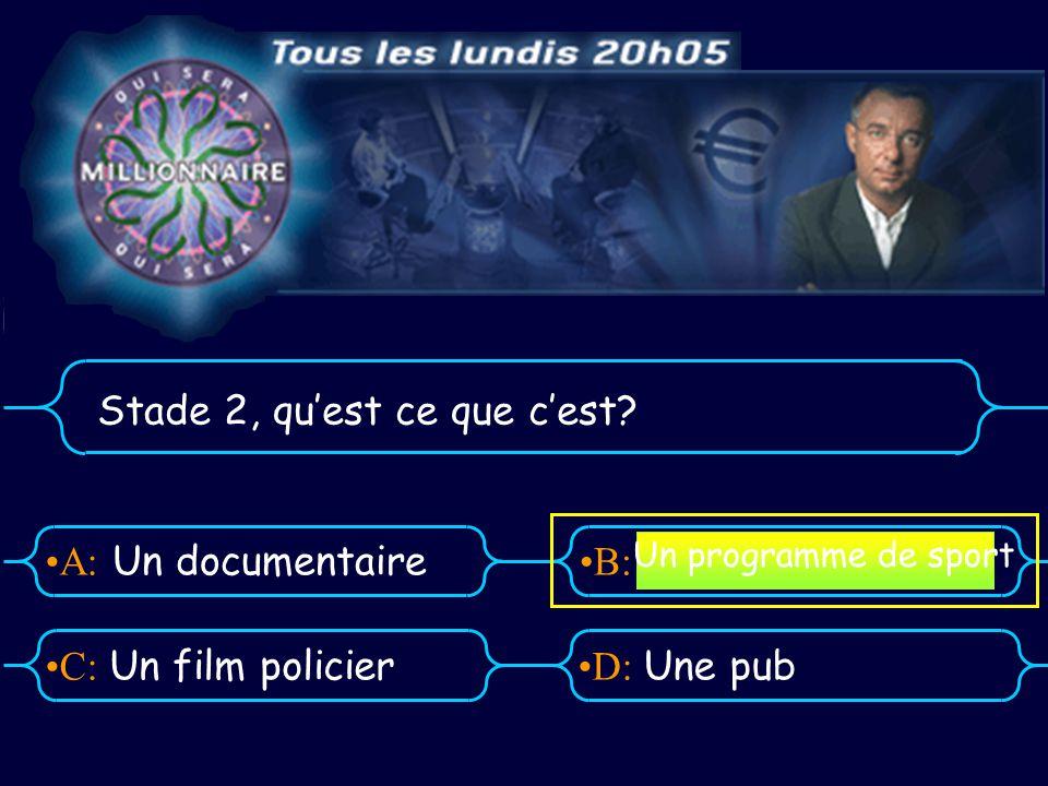 A:B: D:C: Stade 2, quest ce que cest Un documentaire Un film policierUne pub Un programme de sport
