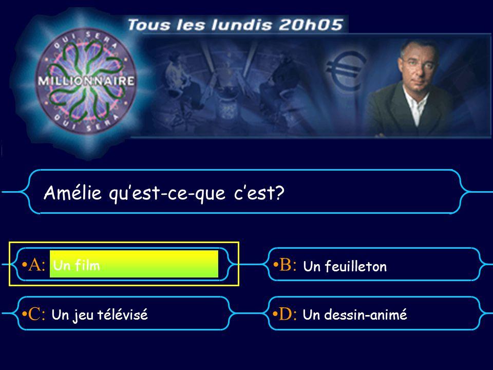 A:B: D:C: Amélie quest-ce-que cest Un jeu téléviséUn dessin-animé Un film Un feuilleton