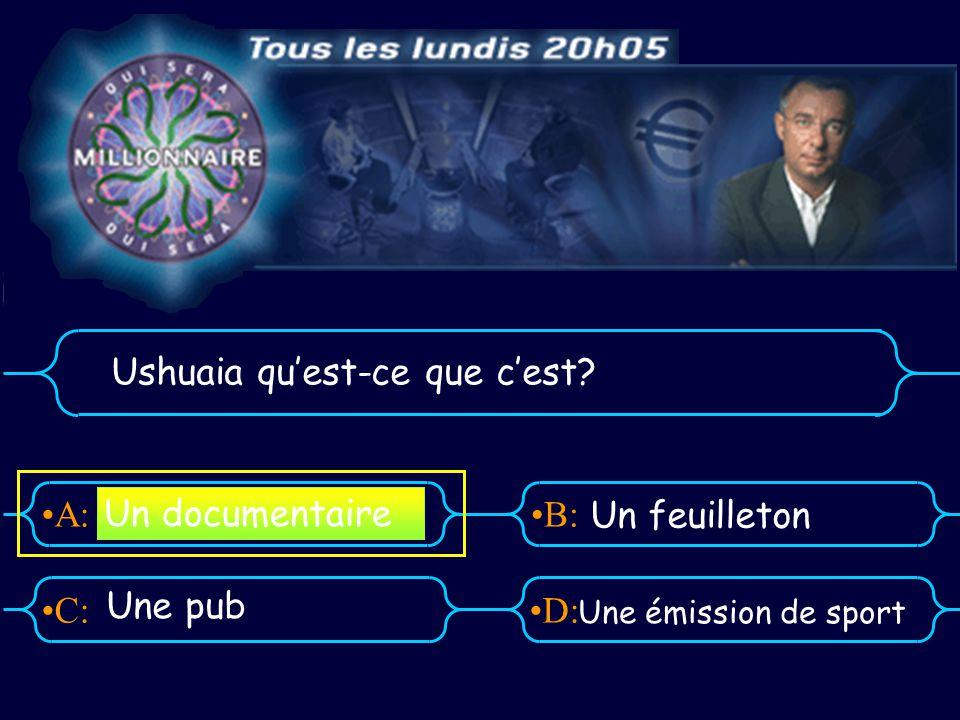 A:B: D:C: Ushuaia quest-ce que cest Une pub Une émission de sport Un documentaire Un feuilleton