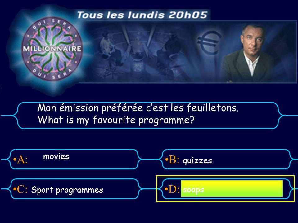 A:B: D:C: Mon émission préférée cest les feuilletons.