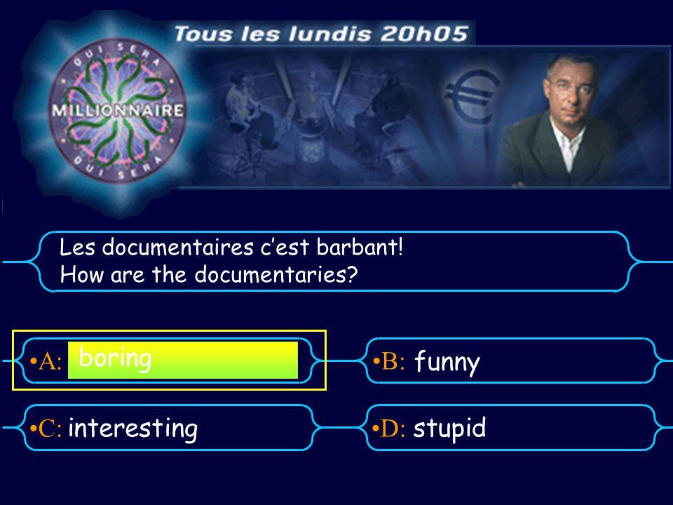 A:B: D:C: La pub cest bête! How are the adverts? interestingBoring stupid fascinating
