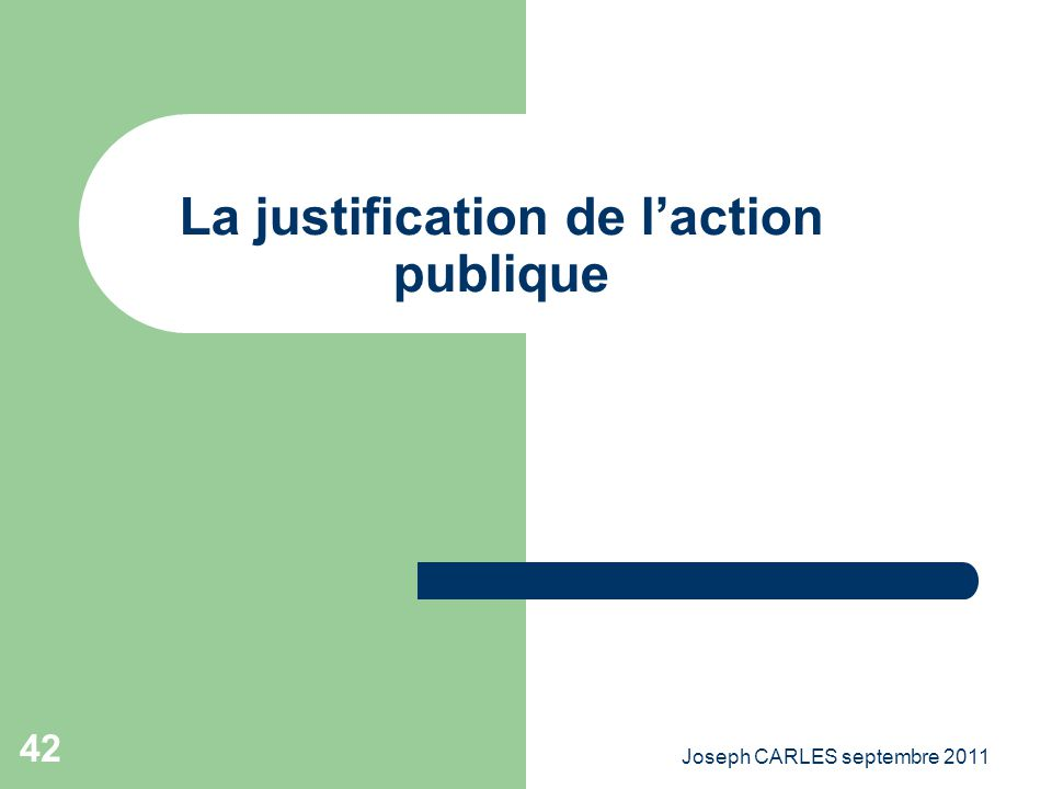 Joseph CARLES septembre 2011 41 LES VALEURS Les fondements de laction publique comme repère des valeurs Lanalyse économique · La justification de lact
