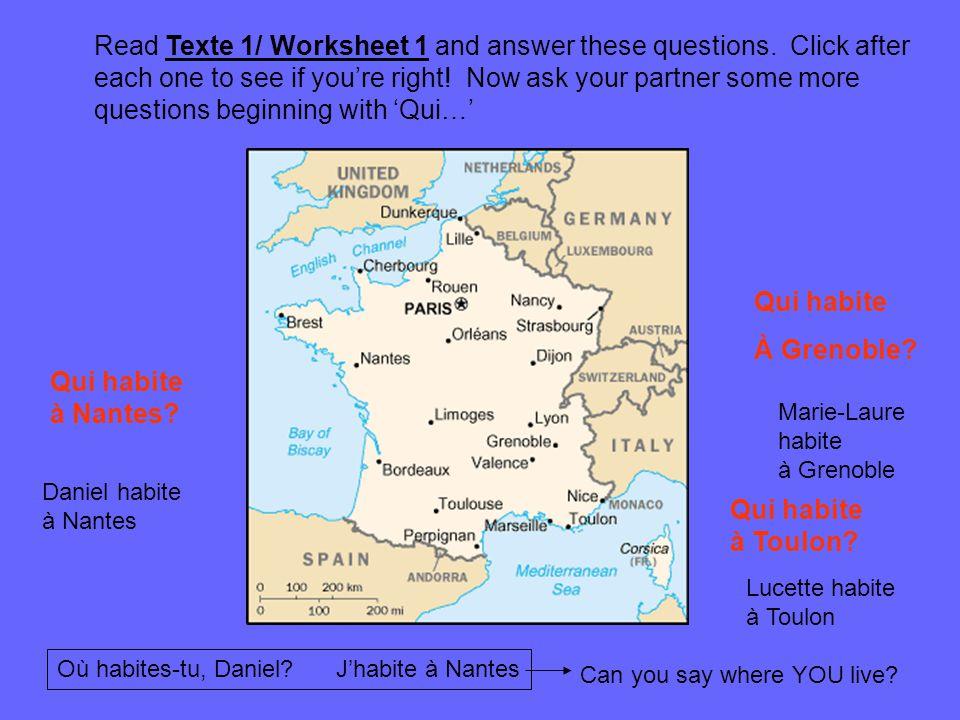 Qui habite À Grenoble? Marie-Laure habite à Grenoble Qui habite à Nantes? Daniel habite à Nantes Lucette habite à Toulon Read Texte 1/ Worksheet 1 and