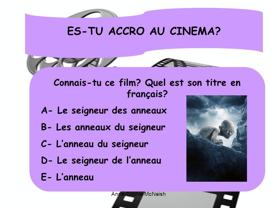 ES-TU ACCRO AU CINEMA? Connais-tu ce film? Quel est son titre en français? A- Le seigneur des anneaux B- Les anneaux du seigneur C- Lanneau du seigneu