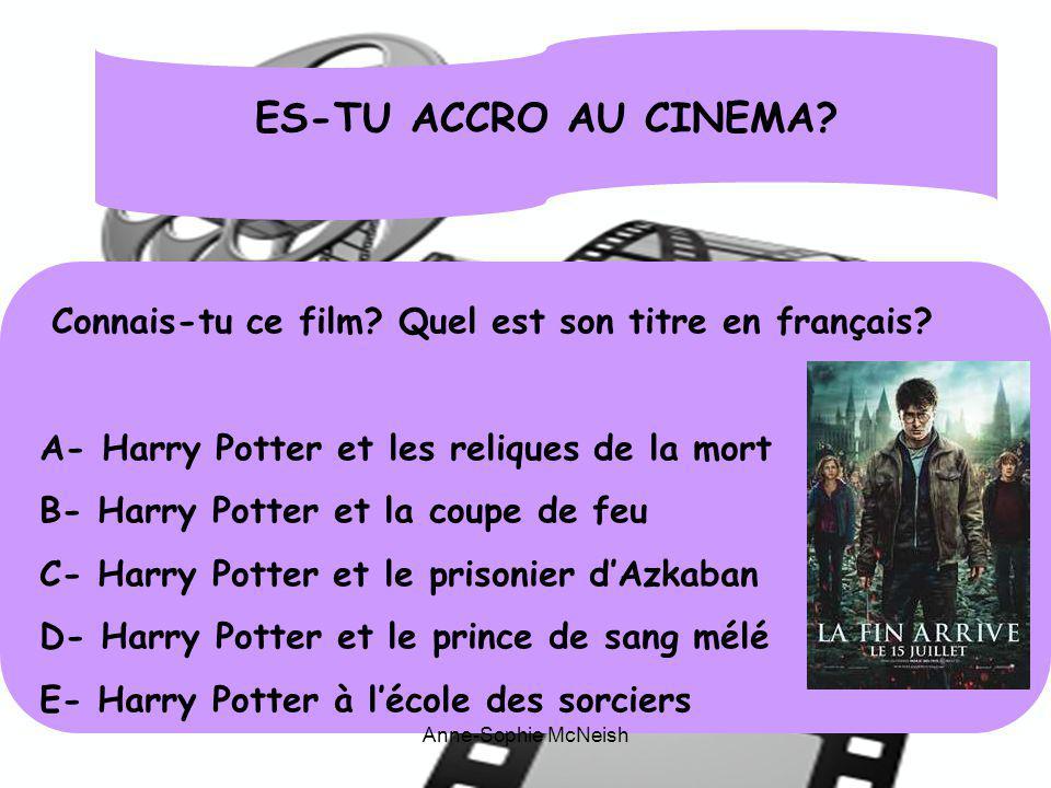ES-TU ACCRO AU CINEMA? Connais-tu ce film? Quel est son titre en français? A- Harry Potter et les reliques de la mort B- Harry Potter et la coupe de f