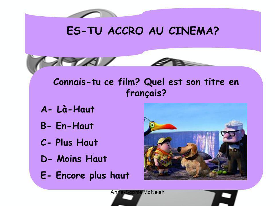 ES-TU ACCRO AU CINEMA? Connais-tu ce film? Quel est son titre en français? A- Là-Haut B- En-Haut C- Plus Haut D- Moins Haut E- Encore plus haut Anne-S