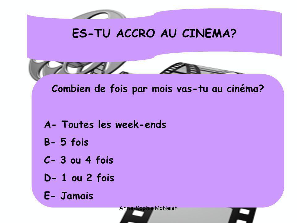 ES-TU ACCRO AU CINEMA? Combien de fois par mois vas-tu au cinéma? A- Toutes les week-ends B- 5 fois C- 3 ou 4 fois D- 1 ou 2 fois E- Jamais Anne-Sophi