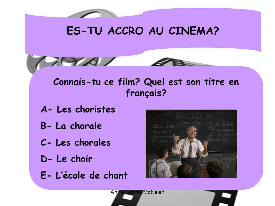 ES-TU ACCRO AU CINEMA? Connais-tu ce film? Quel est son titre en français? A- Les choristes B- La chorale C- Les chorales D- Le choir E- Lécole de cha