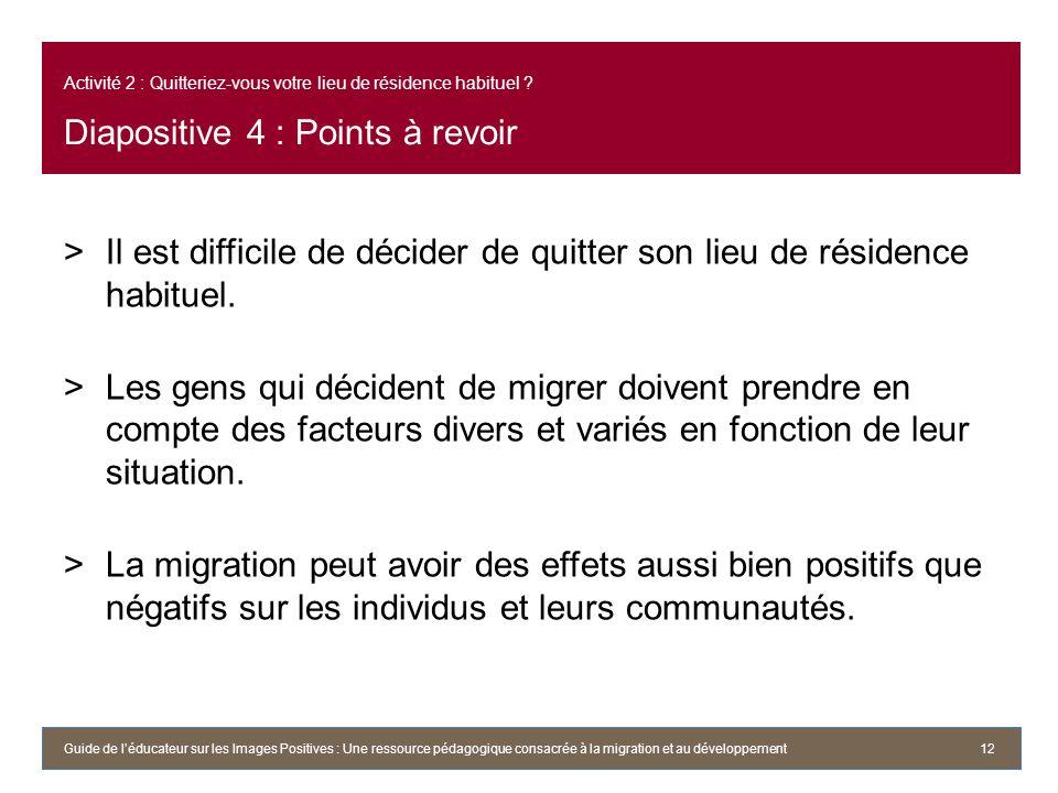 Activité 2 : Quitteriez-vous votre lieu de résidence habituel ? Diapositive 4 : Points à revoir >Il est difficile de décider de quitter son lieu de ré