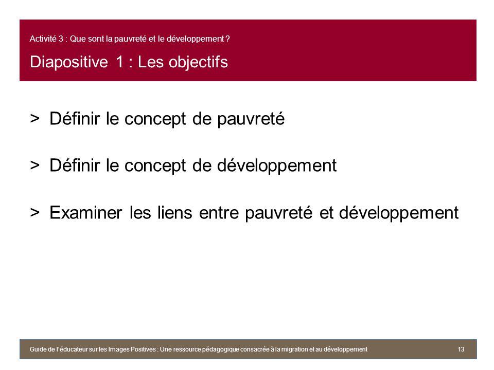 Activité 3 : Que sont la pauvreté et le développement ? Diapositive 1 : Les objectifs >Définir le concept de pauvreté >Définir le concept de développe