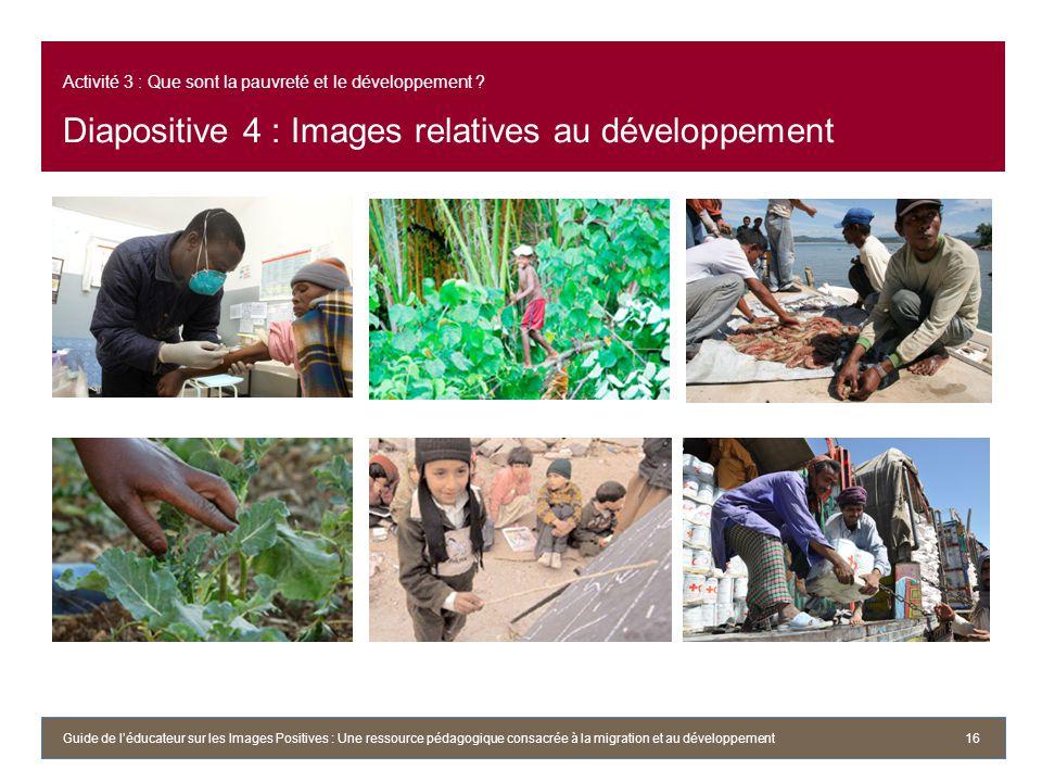 Activité 3 : Que sont la pauvreté et le développement ? Diapositive 4 : Images relatives au développement 16Guide de léducateur sur les Images Positiv