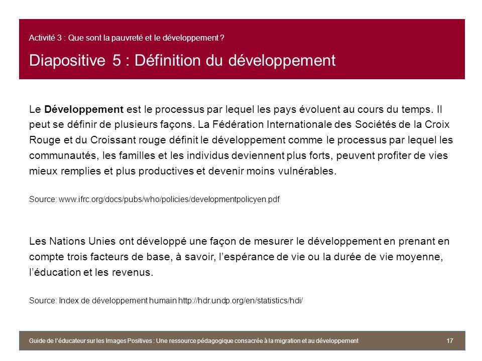 Activité 3 : Que sont la pauvreté et le développement ? Diapositive 5 : Définition du développement Le Développement est le processus par lequel les p