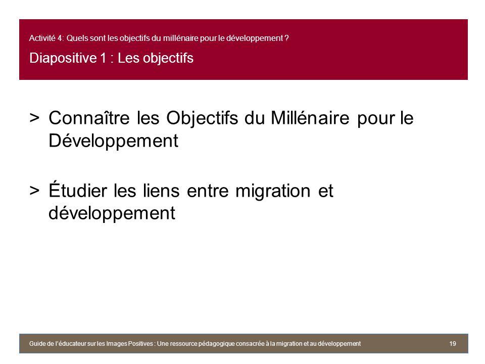 Activité 4: Quels sont les objectifs du millénaire pour le développement ? Diapositive 1 : Les objectifs >Connaître les Objectifs du Millénaire pour l