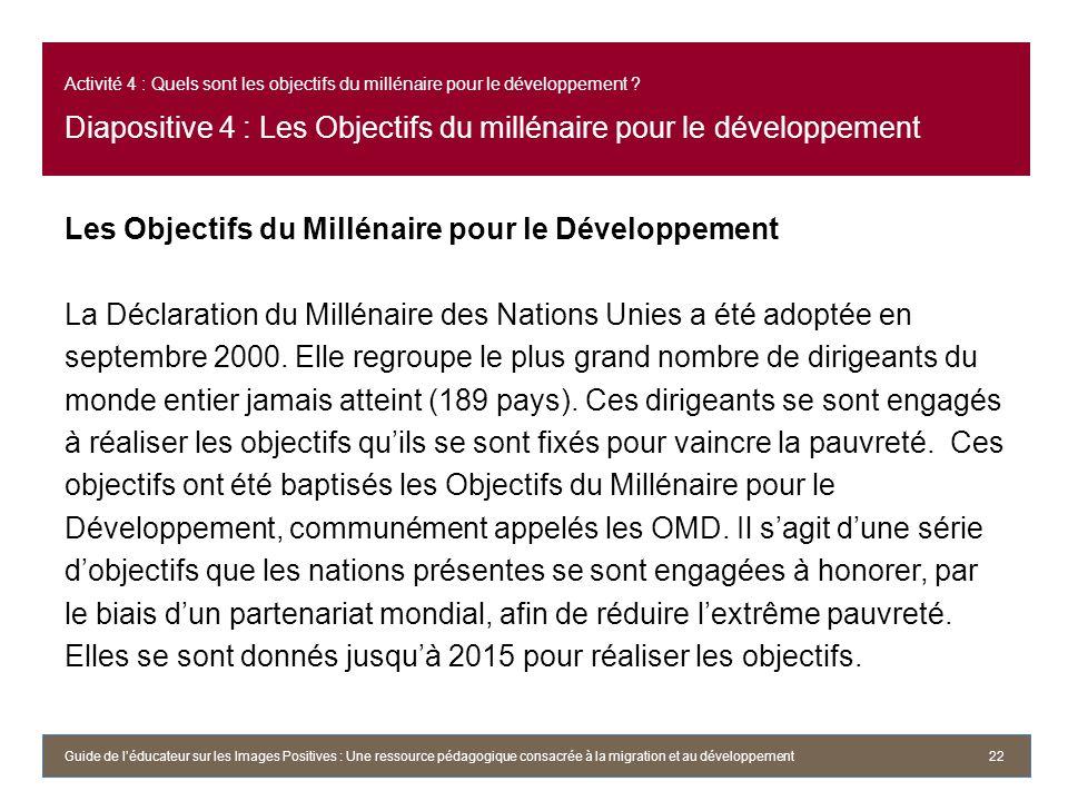 Activité 4 : Quels sont les objectifs du millénaire pour le développement ? Diapositive 4 : Les Objectifs du millénaire pour le développement Les Obje