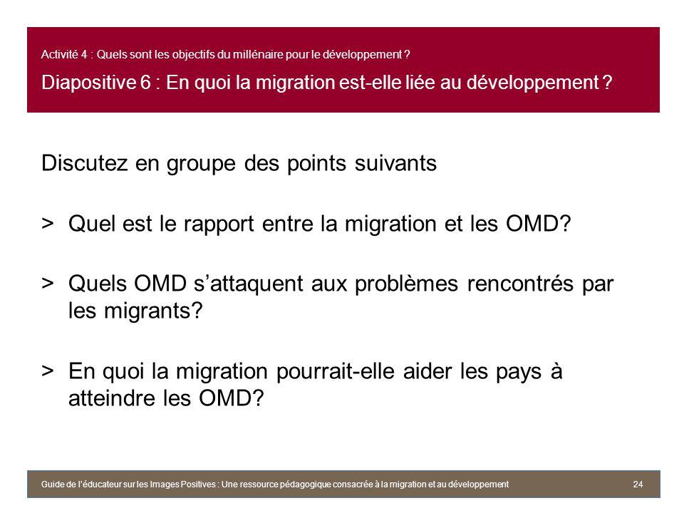 Activité 4 : Quels sont les objectifs du millénaire pour le développement ? Diapositive 6 : En quoi la migration est-elle liée au développement ? Disc