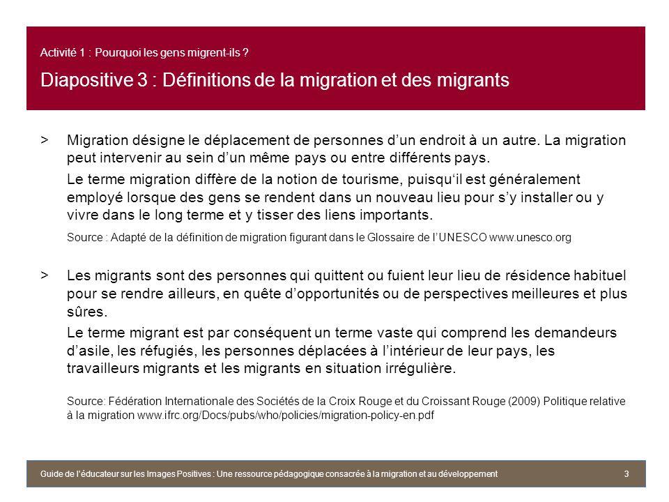 Activité 1 : Pourquoi les gens migrent-ils ? Diapositive 3 : Définitions de la migration et des migrants >Migration désigne le déplacement de personne