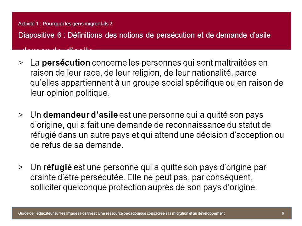 Activité 1 : Pourquoi les gens migrent-ils ? Diapositive 6 : Définitions des notions de persécution et de demande dasile demande dasile >La persécutio