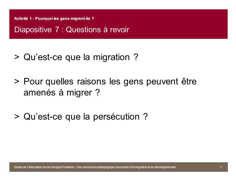 Activité 1 : Pourquoi les gens migrent-ils ? Diapositive 7 : Questions à revoir >Quest-ce que la migration ? >Pour quelles raisons les gens peuvent êt