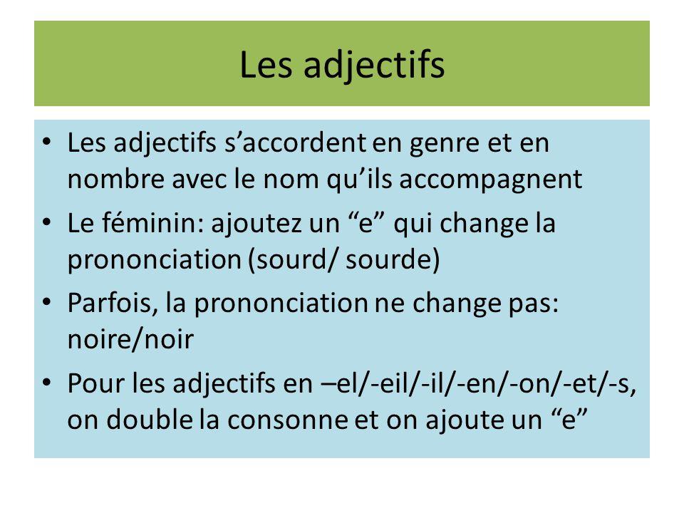Les adjectifs Les adjectifs saccordent en genre et en nombre avec le nom quils accompagnent Le féminin: ajoutez un e qui change la prononciation (sour