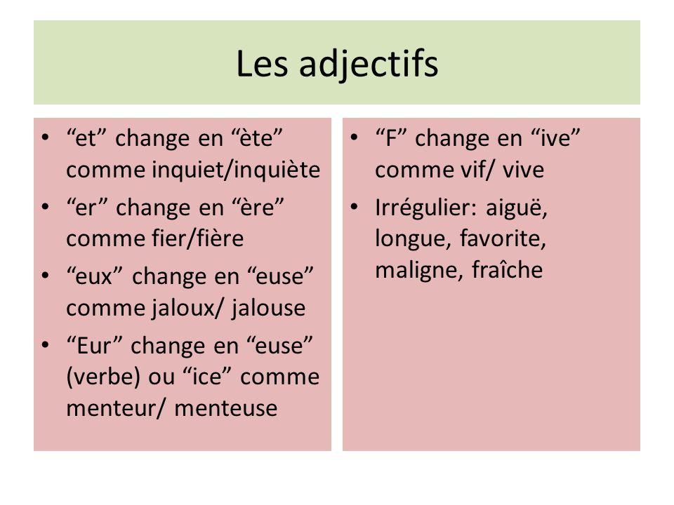 Les adjectifs et change en ète comme inquiet/inquiète er change en ère comme fier/fière eux change en euse comme jaloux/ jalouse Eur change en euse (v