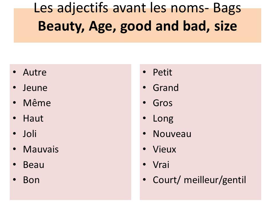 Les adjectifs avant les noms- Bags Beauty, Age, good and bad, size Autre Jeune Même Haut Joli Mauvais Beau Bon Petit Grand Gros Long Nouveau Vieux Vra