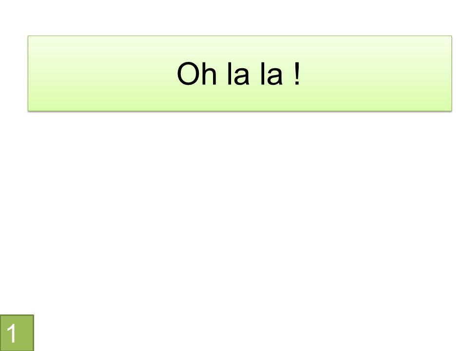 Oh la la ! 1