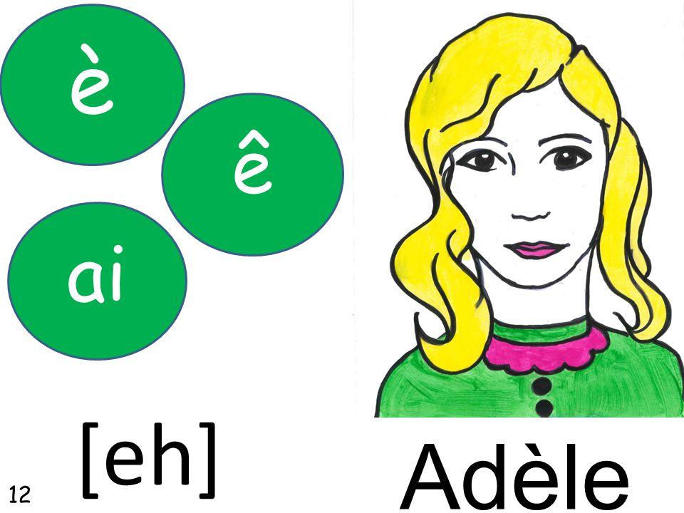 Adèle ai è ê [eh] 12