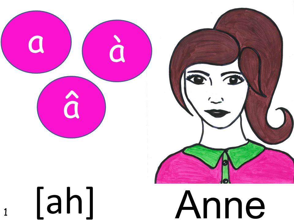 Anne à â a [ah] 1
