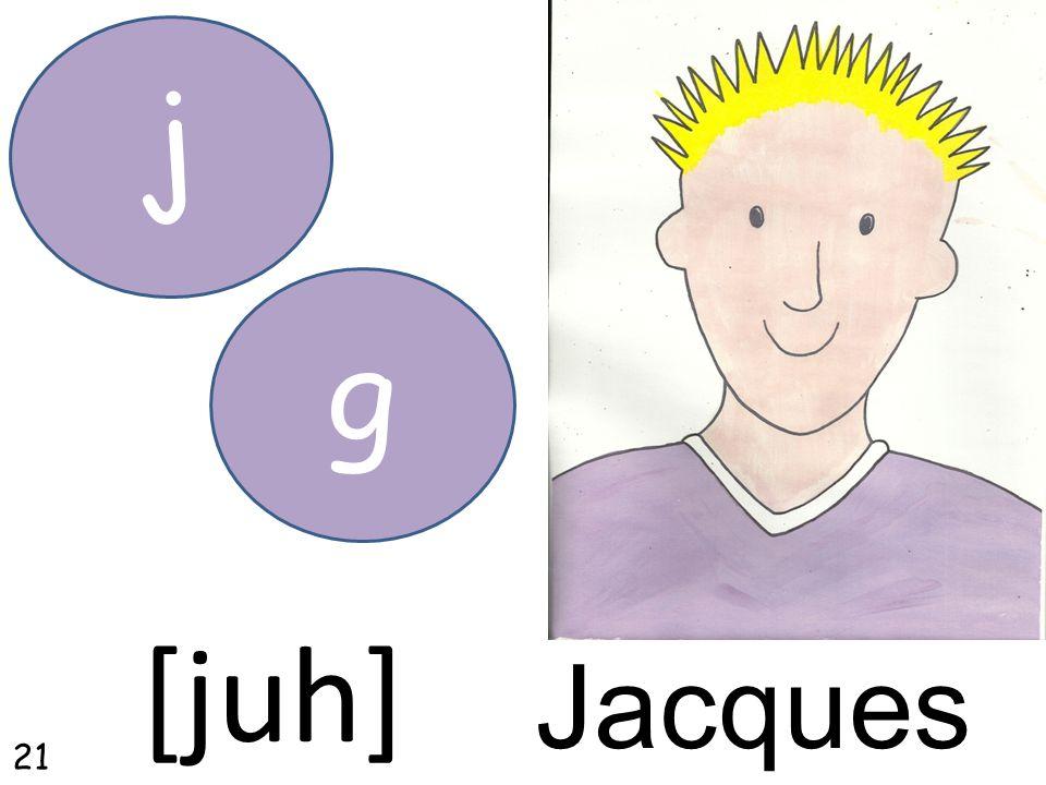 Jacques j [juh] g 21