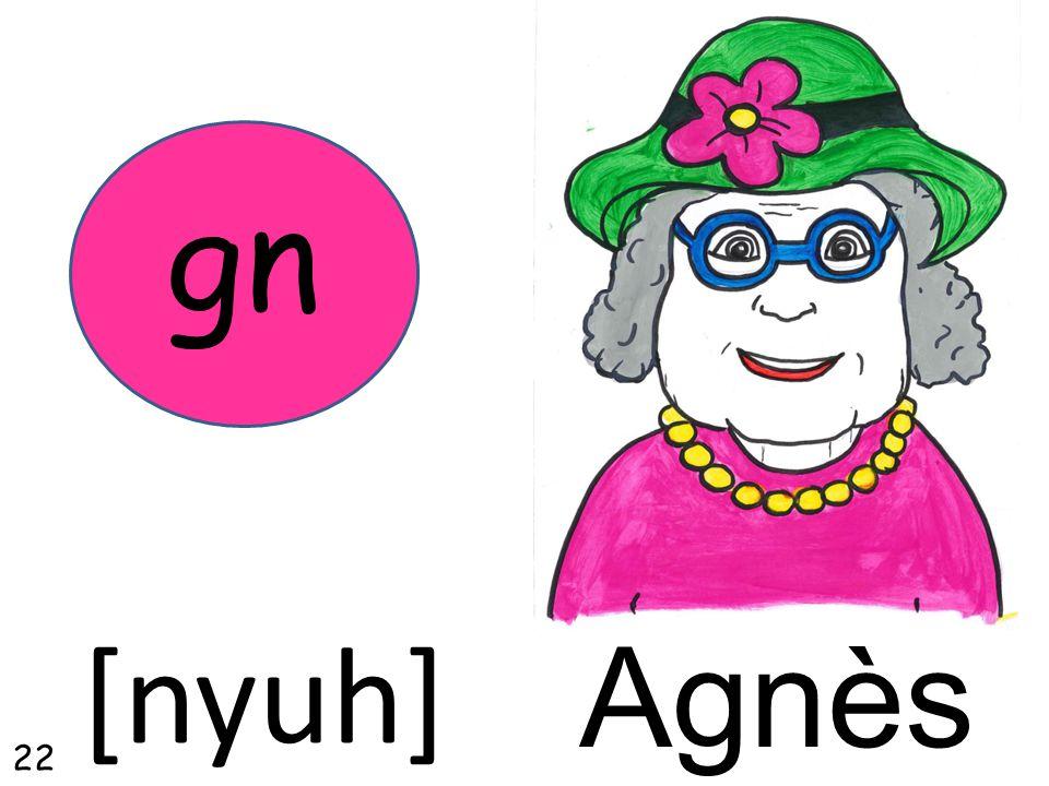 Agnès gn [nyuh] 22