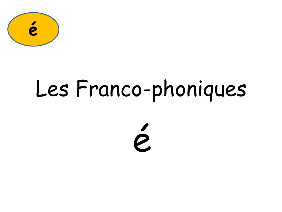 Les Franco-phoniques é é