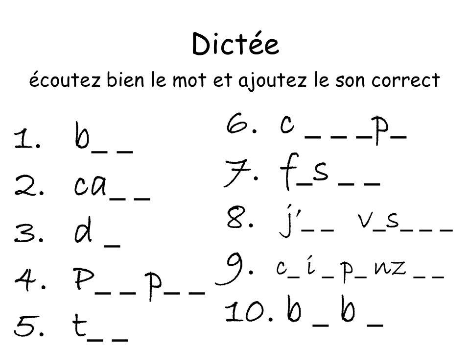 Dictée écoutez bien le mot et ajoutez le son correct 1.b_ _ 2.ca_ _ 3.d _ 4.P_ _ p_ _ 5.t_ _ 6.