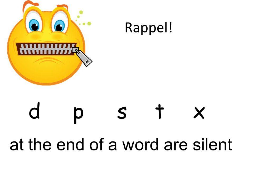 Rappel! d p s t x at the end of a word are silent