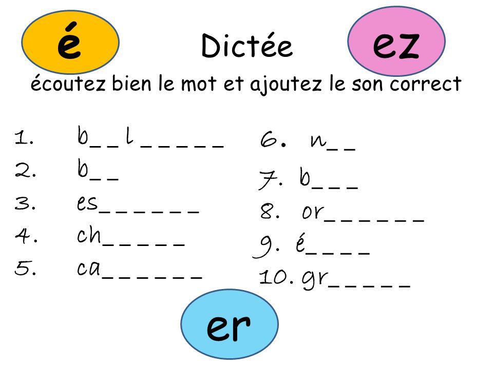 Dictée écoutez bien le mot et ajoutez le son correct 1.b_ _ l _ _ _ _ _ 2.b_ _ 3.es_ _ _ _ _ _ 4.ch_ _ _ _ _ 5.ca_ _ _ _ _ _ 6.