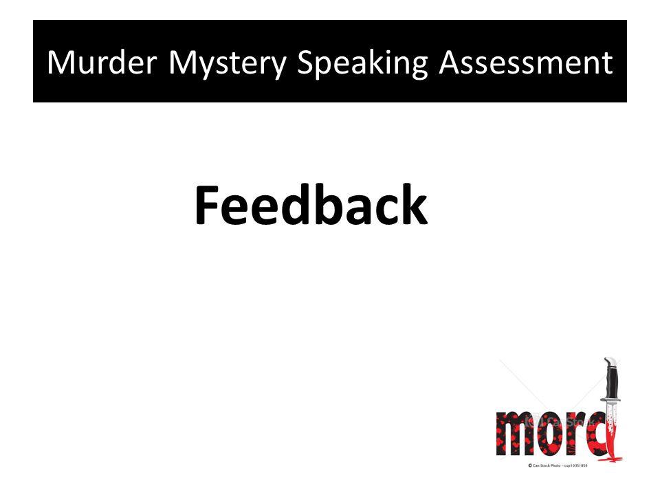 Murder Mystery Speaking Assessment Feedback