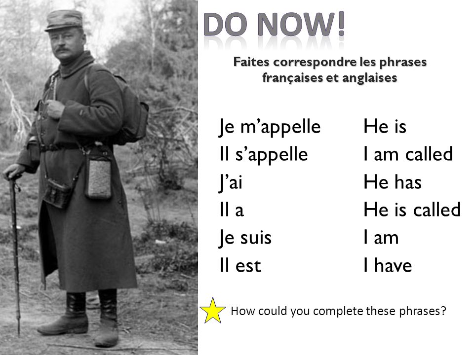 Je mappelle Il sappelle Jai Il a Je suis Il est He is I am called He has He is called I am I have How could you complete these phrases? Faites corresp