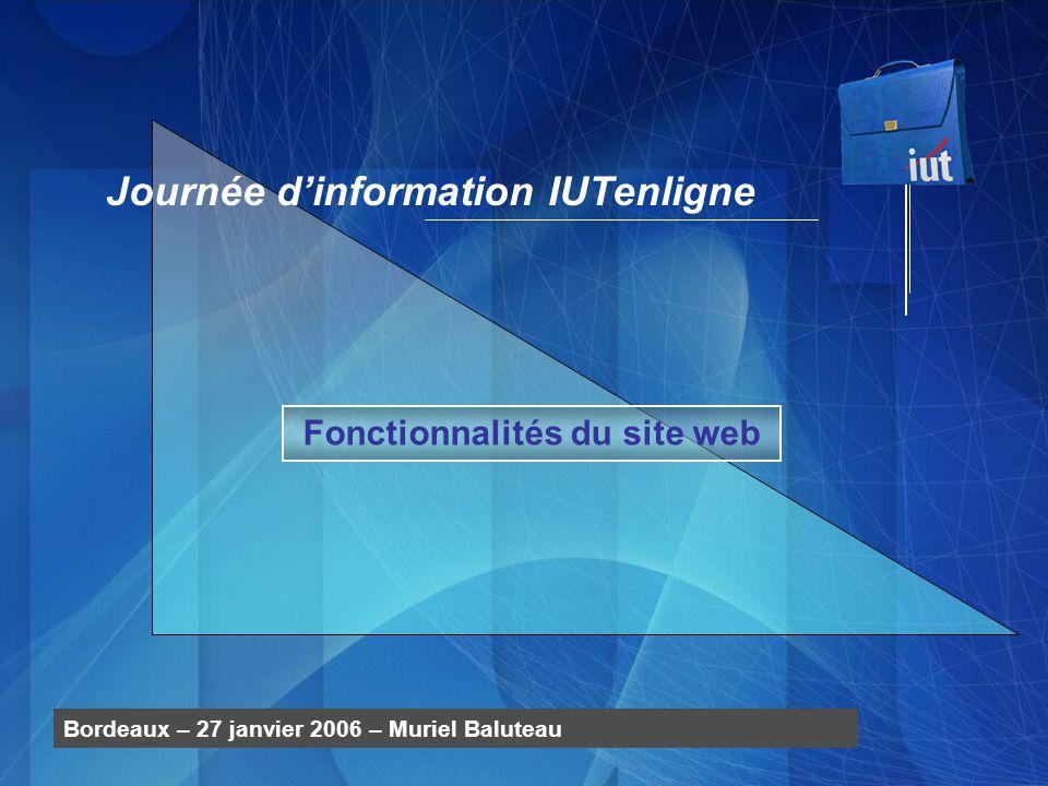 Fonctionnalités du site web Journée dinformation IUTenligne Bordeaux – 27 janvier 2006 – Muriel Baluteau