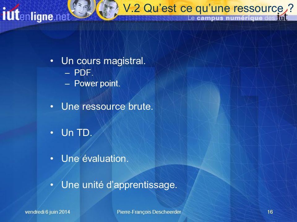 vendredi 6 juin 2014Pierre-François Descheerder16 V.2 Quest ce quune ressource .