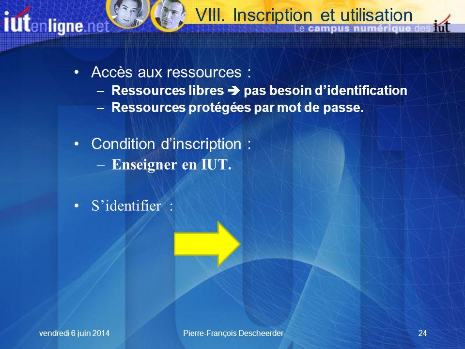 vendredi 6 juin 2014Pierre-François Descheerder24 Accès aux ressources : –Ressources libres pas besoin didentification –Ressources protégées par mot de passe.