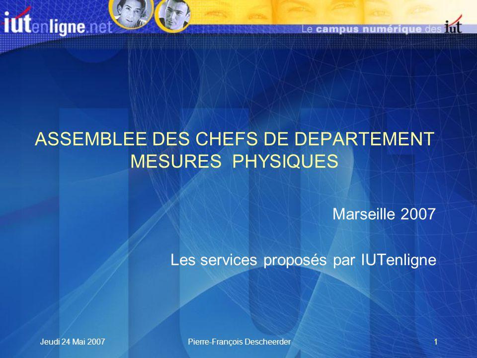 Jeudi 24 Mai 2007Pierre-François Descheerder1 ASSEMBLEE DES CHEFS DE DEPARTEMENT MESURES PHYSIQUES Marseille 2007 Les services proposés par IUTenligne