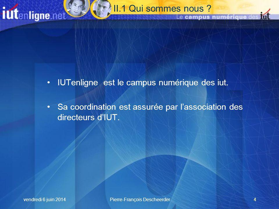 vendredi 6 juin 2014Pierre-François Descheerder4 II.1 Qui sommes nous .
