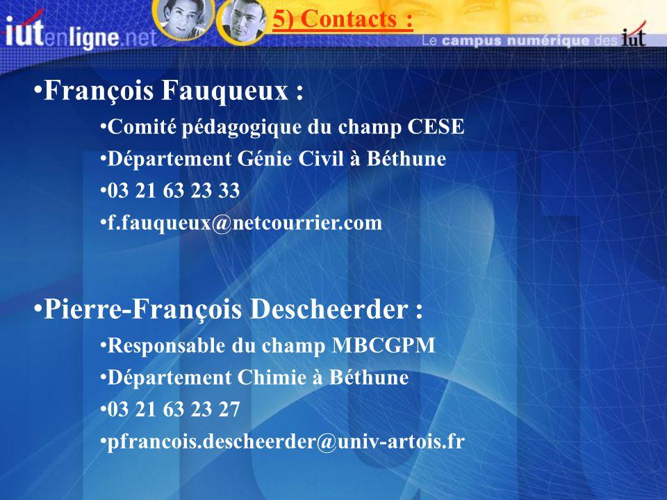 5) Contacts : François Fauqueux : Comité pédagogique du champ CESE Département Génie Civil à Béthune 03 21 63 23 33 f.fauqueux@netcourrier.com Pierre-