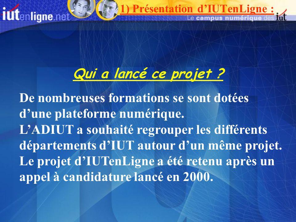 1) Présentation dIUTenLigne : Qui a lancé ce projet ? De nombreuses formations se sont dotées dune plateforme numérique. LADIUT a souhaité regrouper l