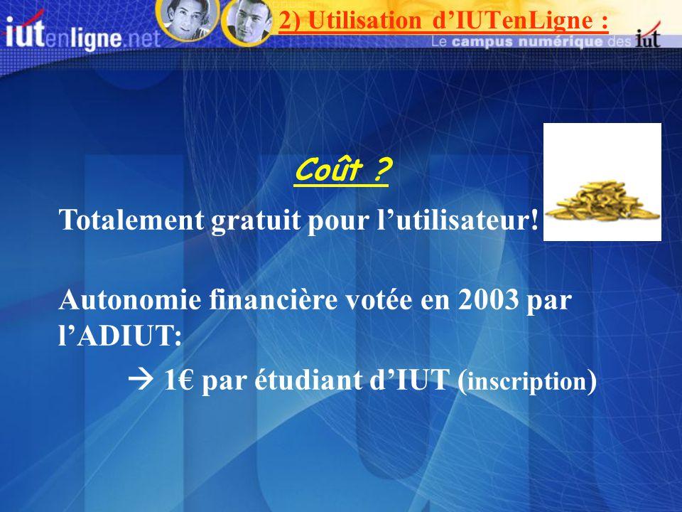 2) Utilisation dIUTenLigne : Coût ? Totalement gratuit pour lutilisateur! Autonomie financière votée en 2003 par lADIUT: 1 par étudiant dIUT ( inscrip